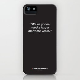 FIlm Journeys Misquotes: We're Gonna Need A Larger Maritime Vessel iPhone Case