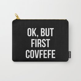 OK, But First Covfefe (Black & White) Carry-All Pouch