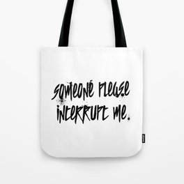 Someone Please Interrupt Me Tote Bag