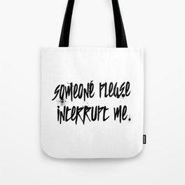 Someone Please Interrupt Me Tote Bag