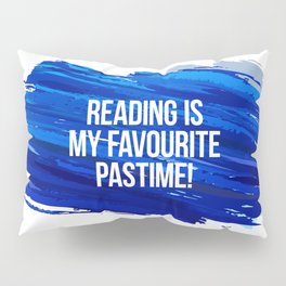 Reading is my favourite pastime! Pillow Sham