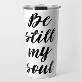Be Still My Soul, Text poster, Printable Typography Travel Mug