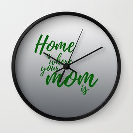 Home Is Where Your Mom Is - Gray Wall Clock