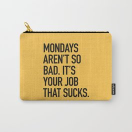 Mondays aren't so bad. It's your job that sucks. Carry-All Pouch