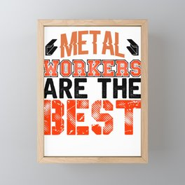 Metal Workers Ae the Best Metal Working Gift Framed Mini Art Print