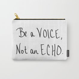 Be a Voice, Not an Echo. Quote Carry-All Pouch