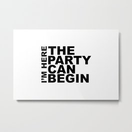 I'm Here The Party Can Begin Sayings Sarcasm Humor Quotes Metal Print