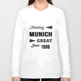 Making Munich Great Since 1996 Long Sleeve T-shirt