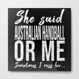 Australian Handball funny gift idea Metal Print