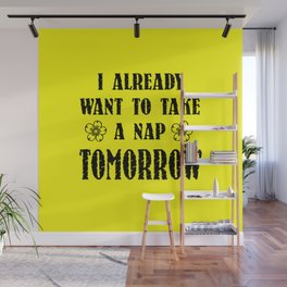 I already want a nap funny quote Wall Mural