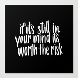 if it's till in your mind it's worth the risk Canvas Print