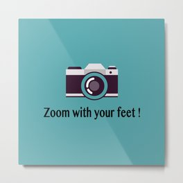 Zoom with your feet Metal Print