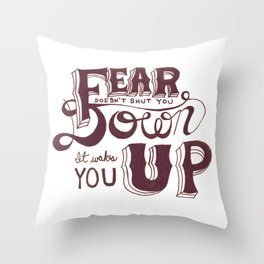 Fear doesn't shut you down; it wakes you up Throw Pillow