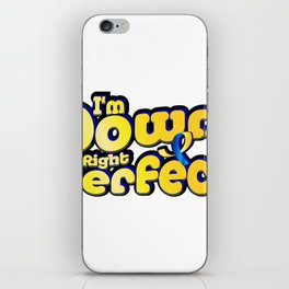 I'm Down Right Perfect Down Syndrome Suppor iPhone Skin