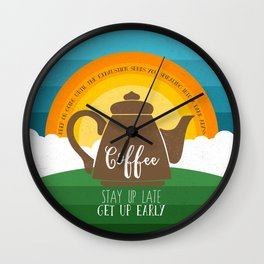 Stay up late. Get up early. Coffee - Sunrise. Wall Clock