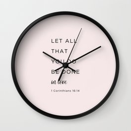 1 Corinthians 16:14 Let all that you do be done in love Wall Clock