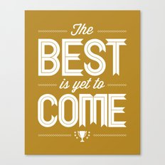 The Best Is Yet To Come - Caramel Canvas Print