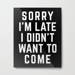 Sorry I'm Late Funny Quote Metal Print