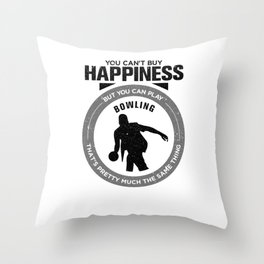 You Can't Buy Happiness But You Can Play Bowling That's Pretty Much The Same Thing Throw Pillow