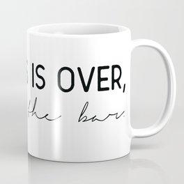 Business is over, back to the bar. Mug