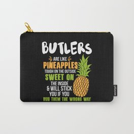 Butlers Are Like Pineapples. Tough On The Outside Sweet On The Inside Carry-All Pouch