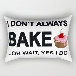 I don't always bake ... oh wait yes I do! Rectangular Pillow