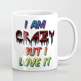 I Am Crazy But I Love It Coffee Mug