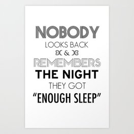 """Nobody Looks Back & Remembers The Night They Got """"Enough Sleep"""" Art Print"""