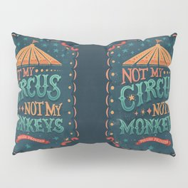 Not My Circus Not My Monkeys Pillow Sham