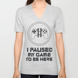 I paused my game just to be here T-Shirt - Game  paused graphic tee for men and women. Unisex V-Neck