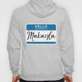 Makayla Personalized Name Tag Woman Girl First Last Name Birthday Hoody