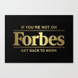 If You're Not On Forbes... Canvas Print
