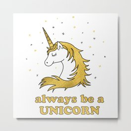 Always be a unicorn - positive quotes typography Metal Print