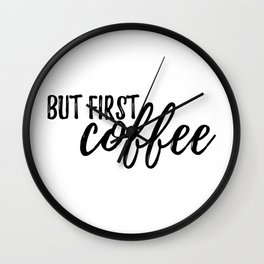 But First, Coffee #society6 Wall Clock