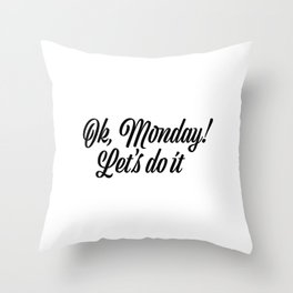 Ok Monday! Let's do it Throw Pillow