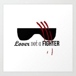 Lover Not a Fighter Art Print