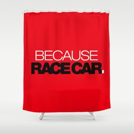 BECAUSE RACE CAR v6 HQvector Shower Curtain