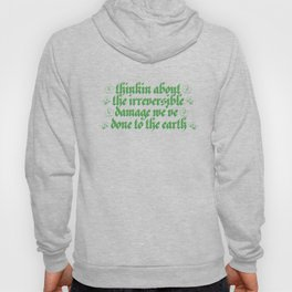 thinkin about the irreversible damage we've done to the earth Hoody