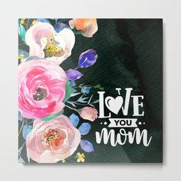 Love you mom Metal Print