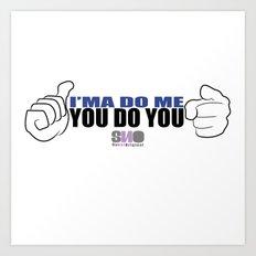 i'ma do me you do you Art Print