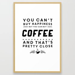 You cant buy happiness but you can buy coffee Framed Art Print