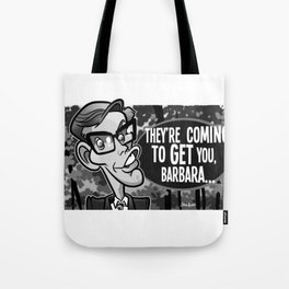 Coming to Get You Barbara Tote Bag