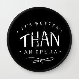 Better than an opera Wall Clock