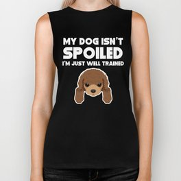 My Dog Isn't Spoiled I'm Well Trained Poodle Biker Tank