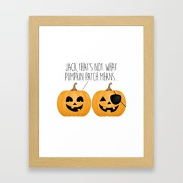 Jack, That's Not What Pumpkin Patch Means... Framed Art Print