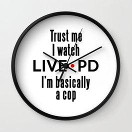 TRUST ME I WATCH LIVE PD I'M BASICALLY A COP Wall Clock