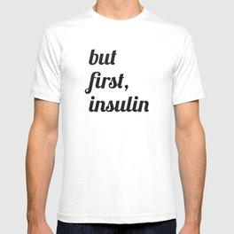 But First, Insulin (White) T-shirt