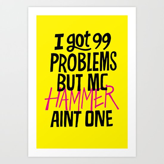 I got 99 problems but MC Hammer aint one. Art Print