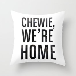Chewie,We're Home - Galactic Throw Pillow