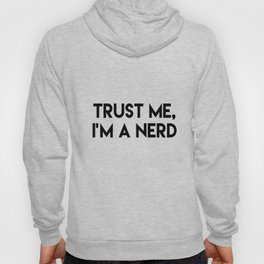 Trust me I'm a nerd Hoody